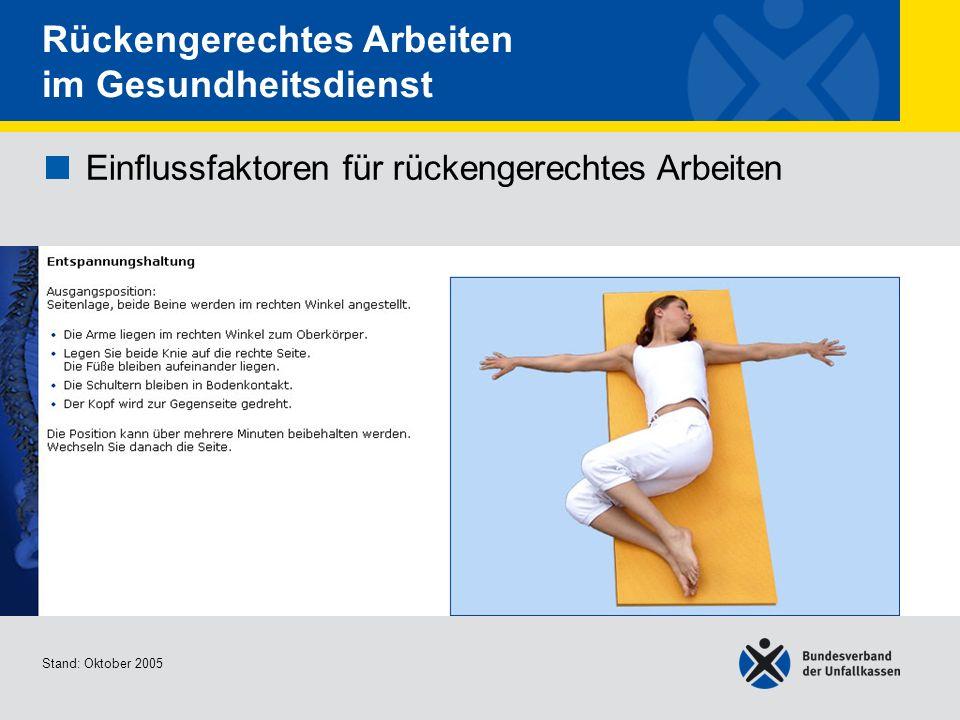 Einflussfaktoren für rückengerechtes Arbeiten Entspannungshaltu ng Stand: Oktober 2005 Rückengerechtes Arbeiten im Gesundheitsdienst Einflussfaktoren