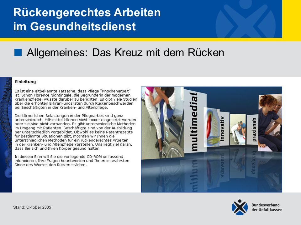 Allgemeines: Das Kreuz mit dem Rücken Einleitung Stand: Oktober 2005 Rückengerechtes Arbeiten im Gesundheitsdienst Allgemeines: Das Kreuz mit dem Rück