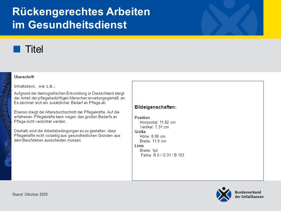 Vorlage - Titel Überschrift Stand: Oktober 2005 Rückengerechtes Arbeiten im Gesundheitsdienst Titel Überschrift Inhaltstext, wie z.B.: Aufgrund der demografischen Entwicklung in Deutschland steigt der Anteil der pflegebedürftigen Menschen erwartungsgemäß an.