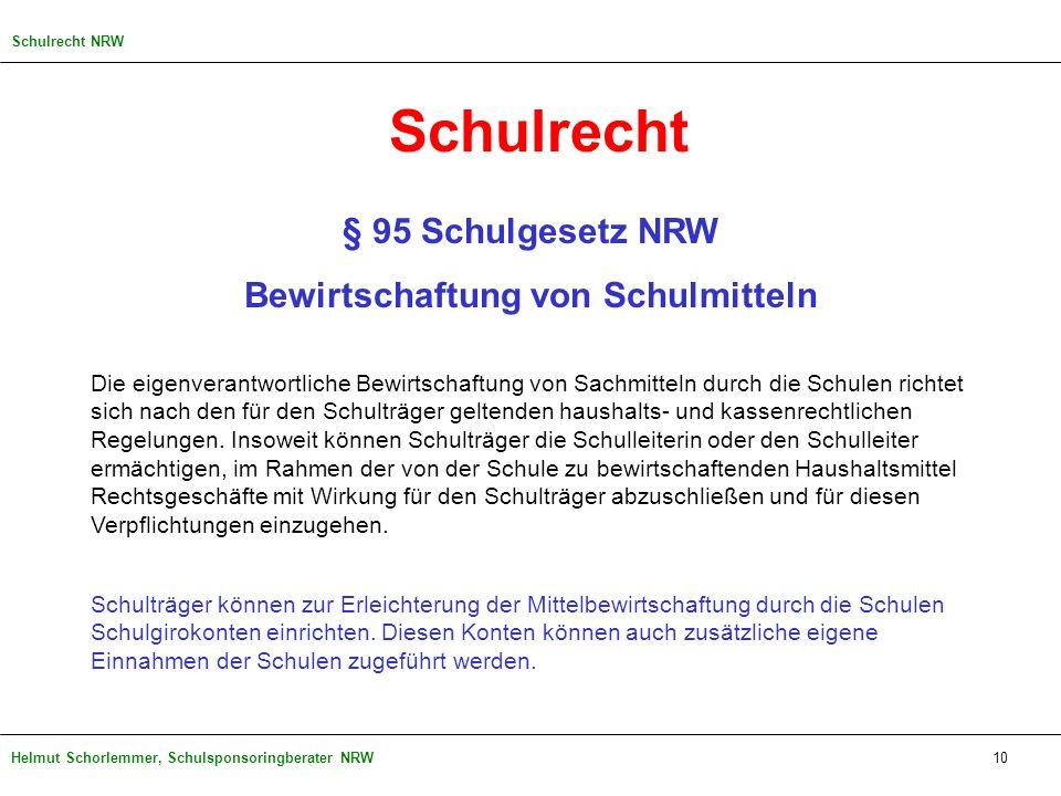 Helmut Schorlemmer, Schulsponsoringberater NRW10 Schulrecht § 95 Schulgesetz NRW Bewirtschaftung von Schulmitteln Die eigenverantwortliche Bewirtschaf