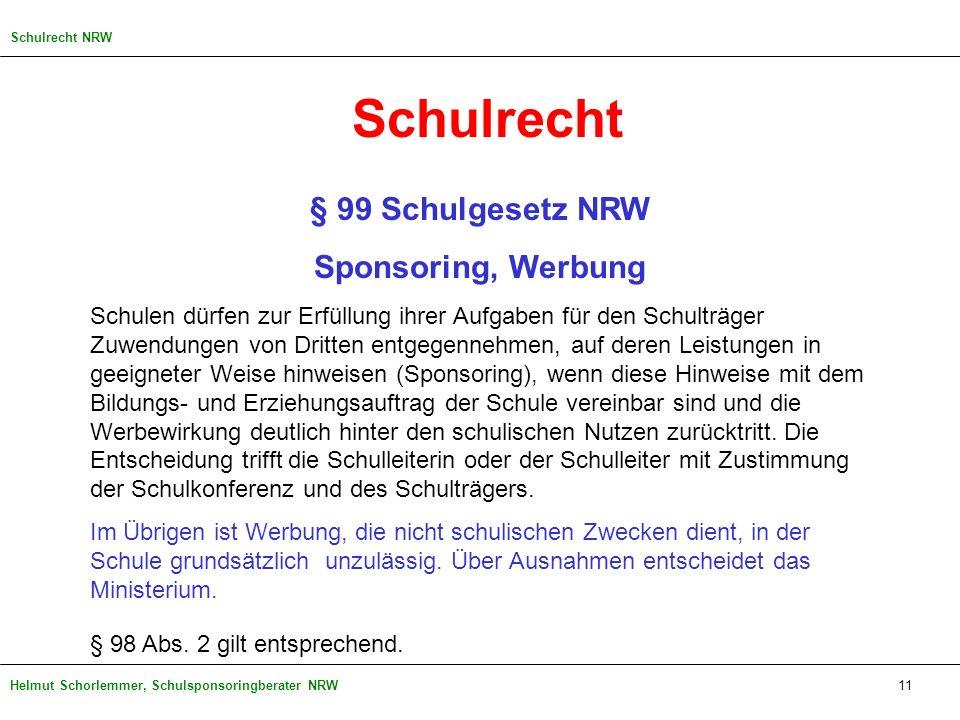 Helmut Schorlemmer, Schulsponsoringberater NRW Schulrecht § 99 Schulgesetz NRW Sponsoring, Werbung Schulen dürfen zur Erfüllung ihrer Aufgaben für den