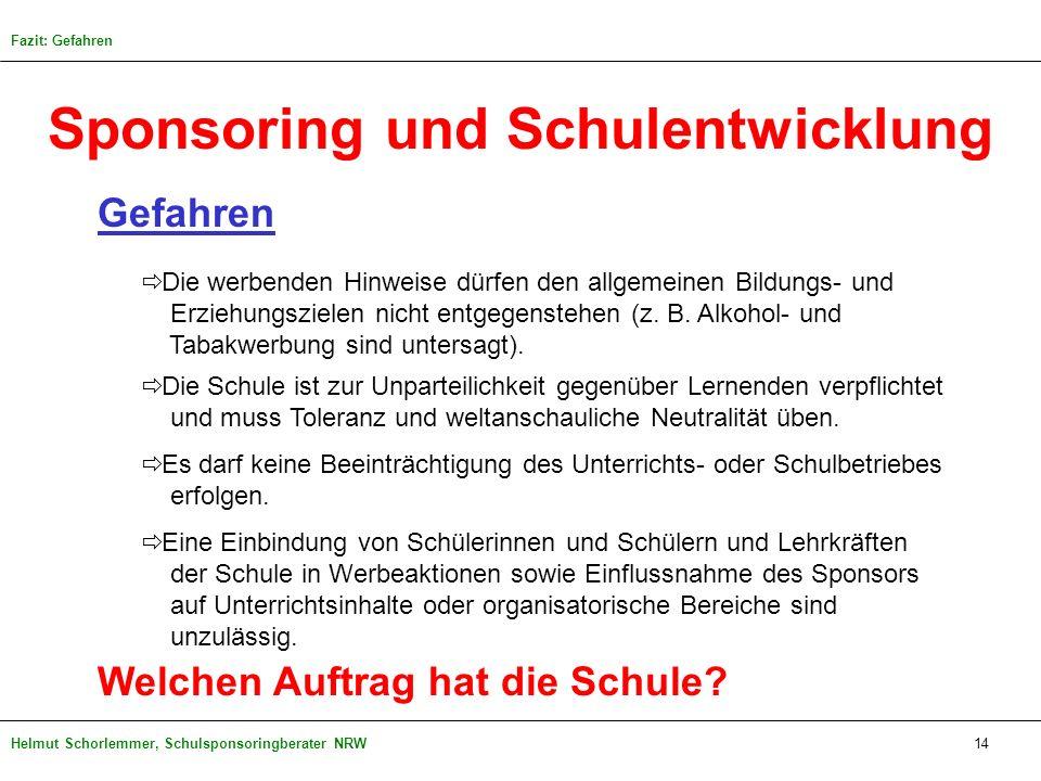 Helmut Schorlemmer, Schulsponsoringberater NRW14 Sponsoring und Schulentwicklung Gefahren Die werbenden Hinweise dürfen den allgemeinen Bildungs- und
