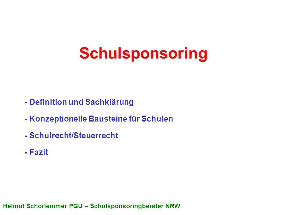 Helmut Schorlemmer PGU – Schulsponsoringberater NRW Schulsponsoring - Definition und Sachklärung - Konzeptionelle Bausteine für Schulen - Schulrecht/S