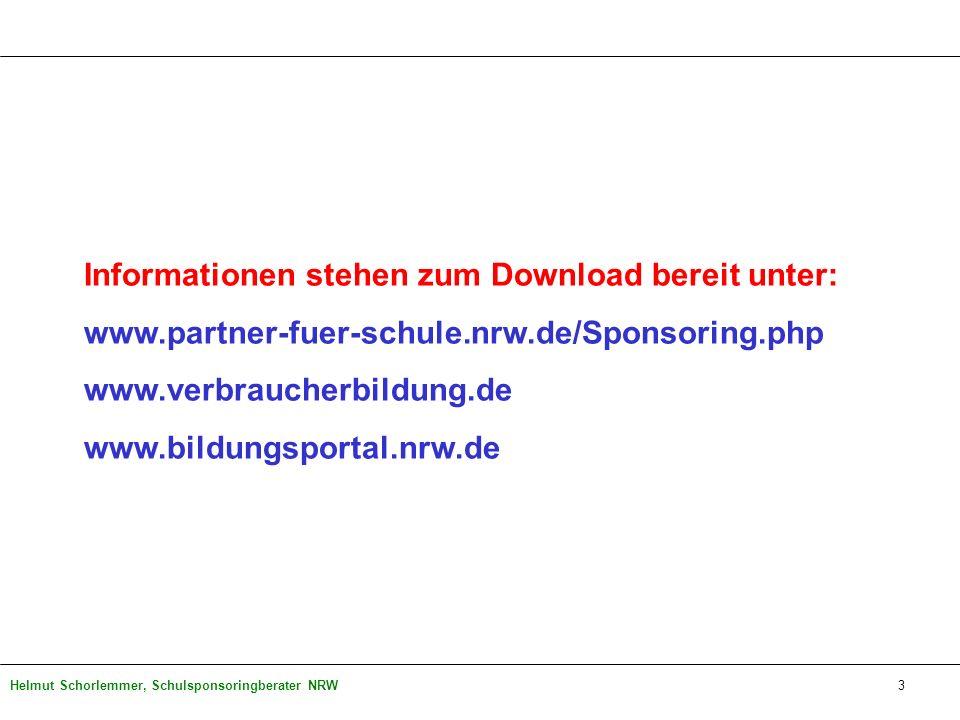 Helmut Schorlemmer, Schulsponsoringberater NRW Informationen stehen zum Download bereit unter: www.partner-fuer-schule.nrw.de/Sponsoring.php www.verbr