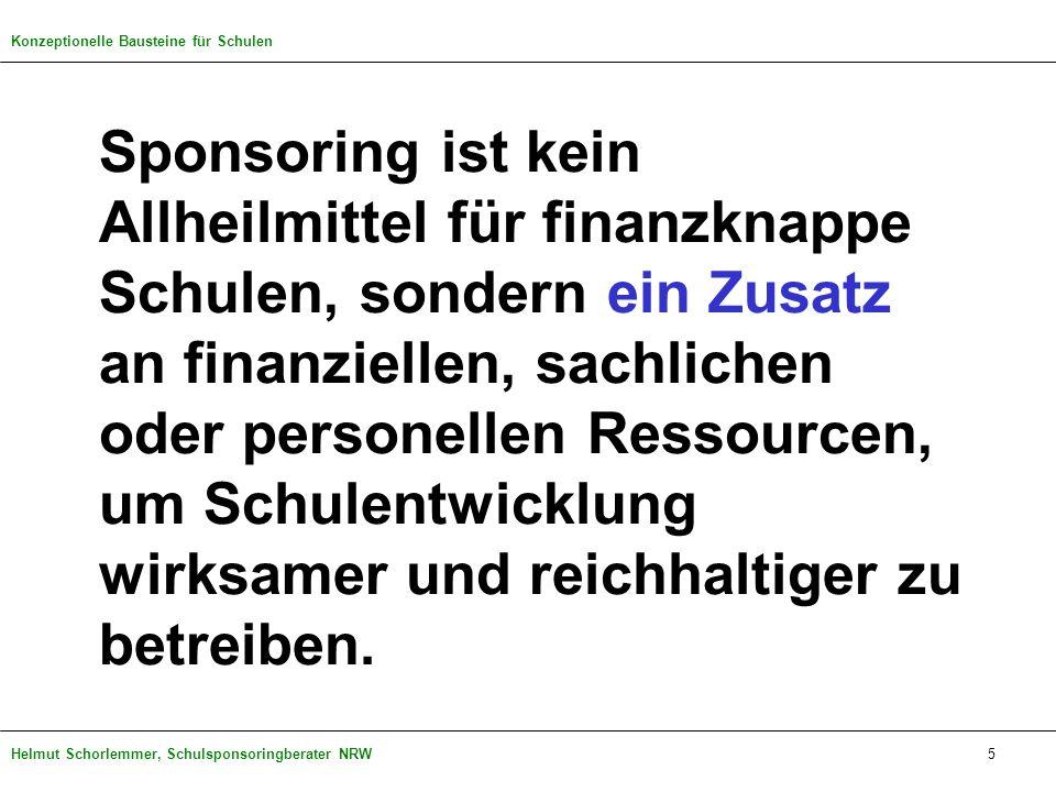 Helmut Schorlemmer, Schulsponsoringberater NRW Sponsoring ist kein Allheilmittel für finanzknappe Schulen, sondern ein Zusatz an finanziellen, sachlic