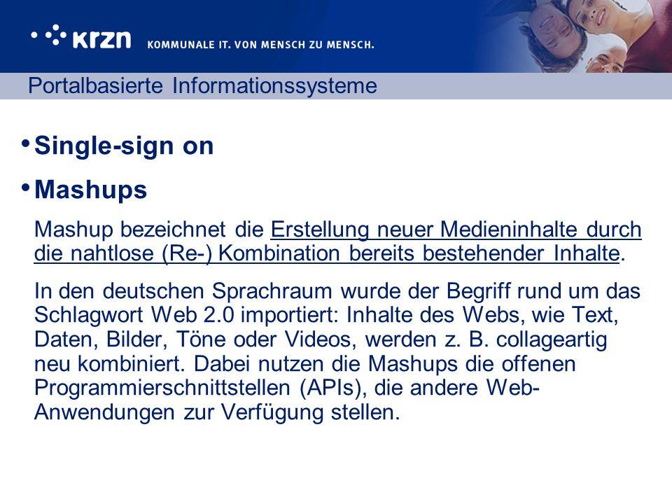 Portalbasierte Informationssysteme Single-sign on Mashups Mashup bezeichnet die Erstellung neuer Medieninhalte durch die nahtlose (Re-) Kombination be