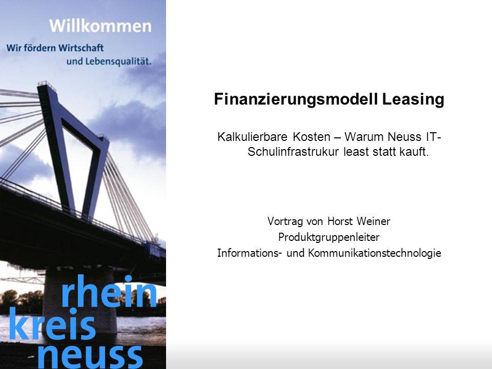- 1 - Finanzierungsmodell Leasing Kalkulierbare Kosten – Warum Neuss IT- Schulinfrastrukur least statt kauft. Vortrag von Horst Weiner Produktgruppenl