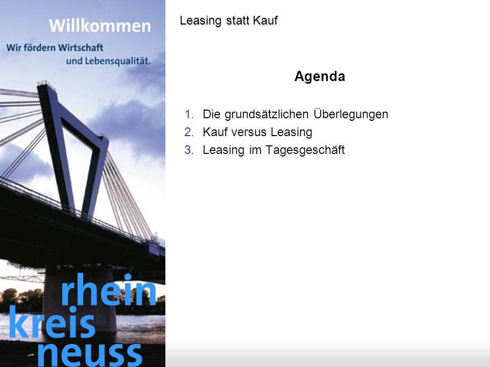 - 2 - Leasing statt Kauf Agenda 1.Die grundsätzlichen Überlegungen 2.Kauf versus Leasing 3.Leasing im Tagesgeschäft