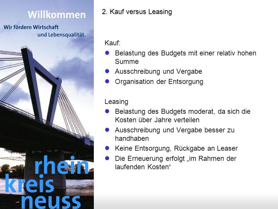 - 6 - 2. Kauf versus Leasing Kauf: Belastung des Budgets mit einer relativ hohen Summe Ausschreibung und Vergabe Organisation der Entsorgung Leasing B