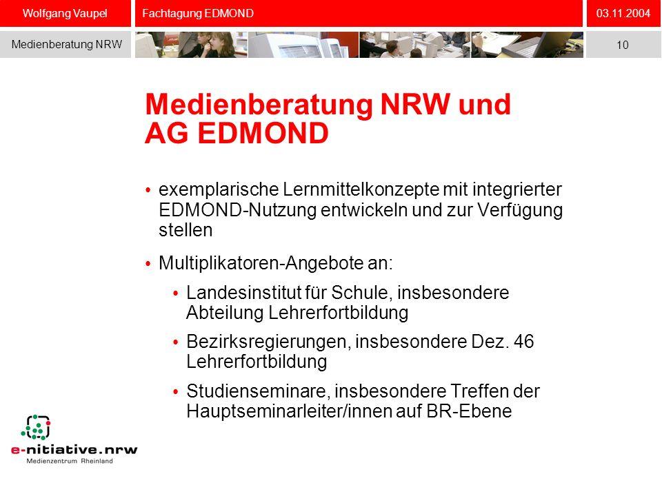 Wolfgang Vaupel Medienberatung NRW 03.11.2004 10 Fachtagung EDMOND Medienberatung NRW und AG EDMOND exemplarische Lernmittelkonzepte mit integrierter