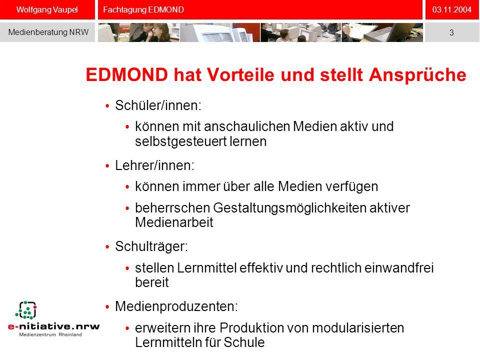 Wolfgang Vaupel Medienberatung NRW 03.11.2004 3 Fachtagung EDMOND EDMOND hat Vorteile und stellt Ansprüche Schüler/innen: können mit anschaulichen Med