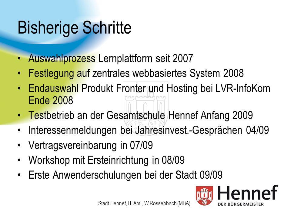 Stadt Hennef, IT-Abt., W.Rossenbach (MBA) Aktueller Status Alle Schulen haben das Angebot inzwischen angenommen Alle virtuellen Schulerweiterungen sind aufgebaut, wobei großer Wert auf eine weitgehende Standardisierung gelegt wurde (u.a.