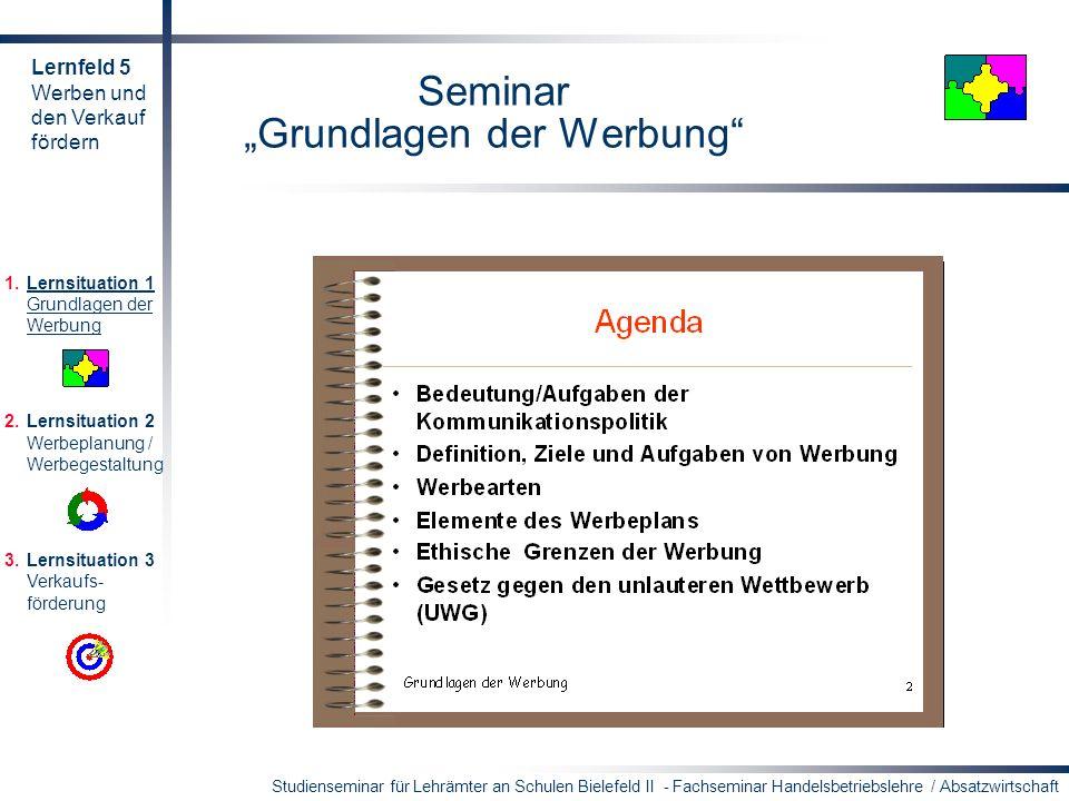 Studienseminar für Lehrämter an Schulen Bielefeld II - Fachseminar Handelsbetriebslehre / Absatzwirtschaft Seminar Grundlagen der Werbung 1.Lernsituat