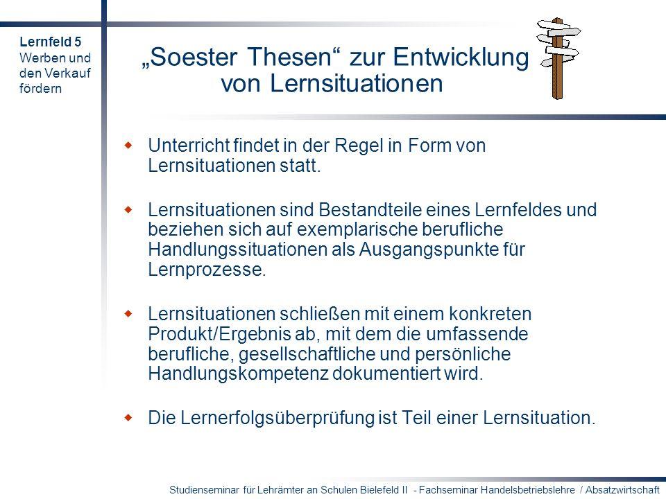 Studienseminar für Lehrämter an Schulen Bielefeld II - Fachseminar Handelsbetriebslehre / Absatzwirtschaft Soester Thesen zur Entwicklung von Lernsitu