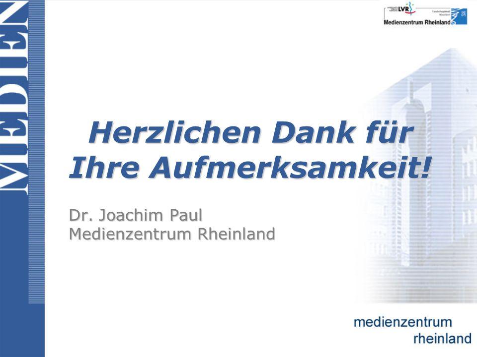 Herzlichen Dank für Ihre Aufmerksamkeit! Dr. Joachim Paul Medienzentrum Rheinland