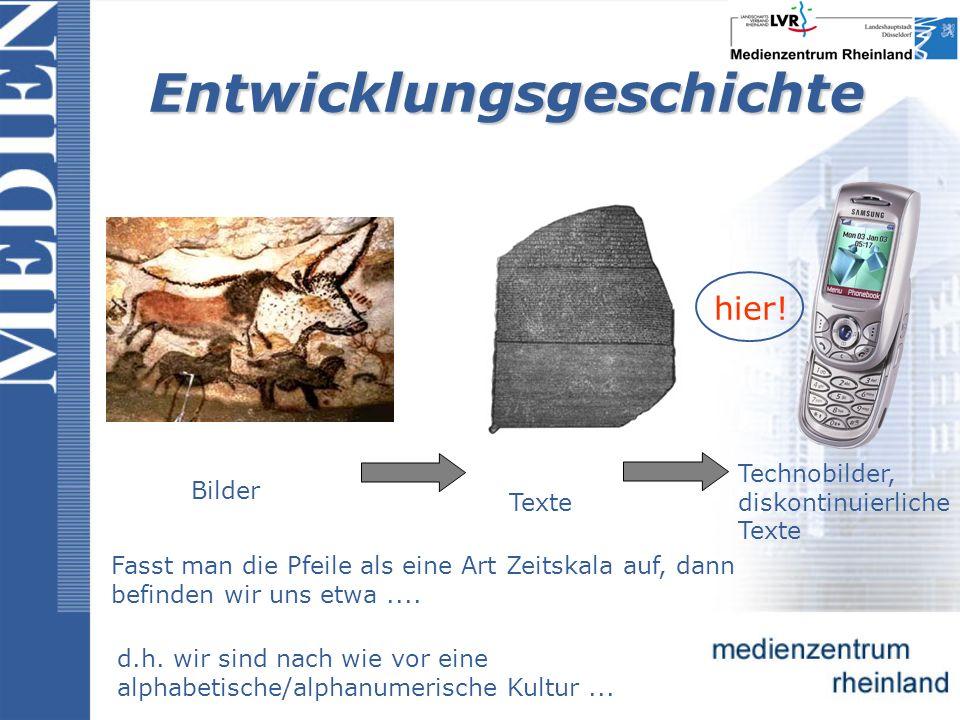 Entwicklungsgeschichte Bilder Texte Bild Technobilder, diskontinuierliche Texte Fasst man die Pfeile als eine Art Zeitskala auf, dann befinden wir uns etwa....