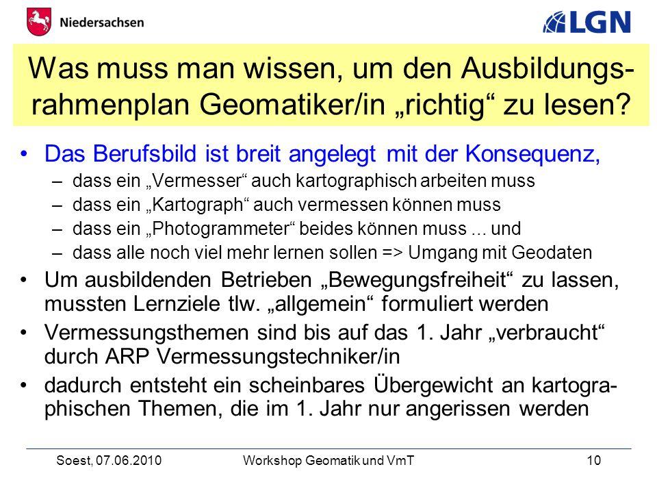 Soest, 07.06.2010Workshop Geomatik und VmT10 Was muss man wissen, um den Ausbildungs- rahmenplan Geomatiker/in richtig zu lesen.