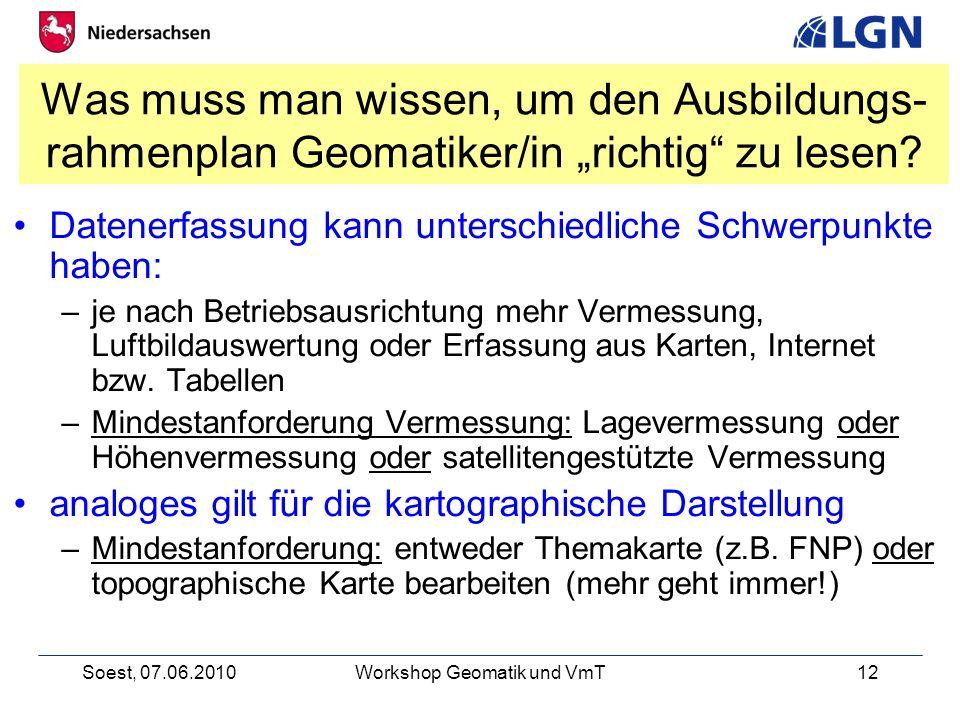 Soest, 07.06.2010Workshop Geomatik und VmT12 Was muss man wissen, um den Ausbildungs- rahmenplan Geomatiker/in richtig zu lesen.