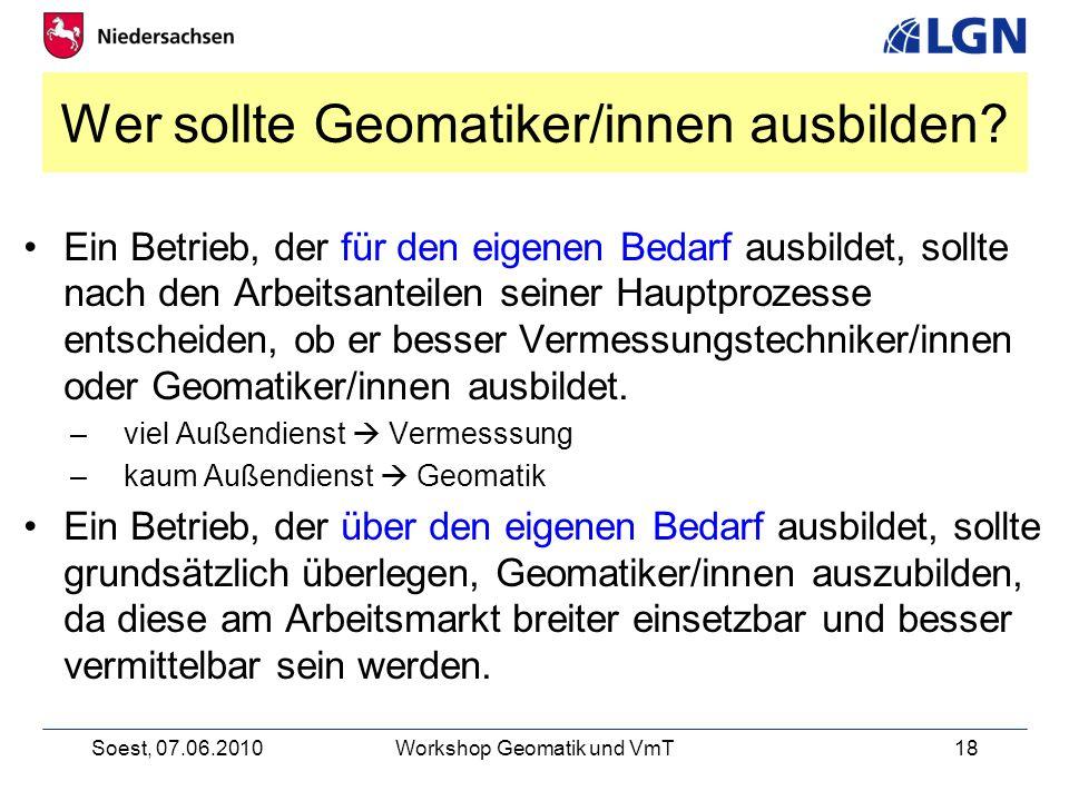 Soest, 07.06.2010Workshop Geomatik und VmT18 Wer sollte Geomatiker/innen ausbilden.