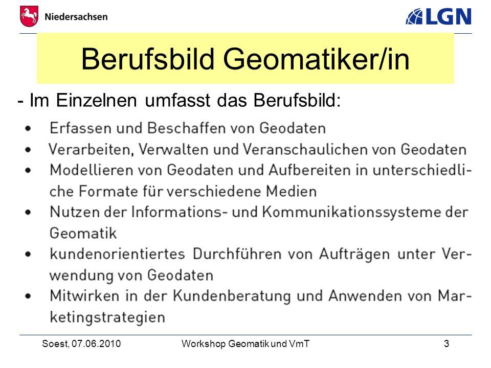 Soest, 07.06.2010Workshop Geomatik und VmT3 Berufsbild Geomatiker/in - Im Einzelnen umfasst das Berufsbild: