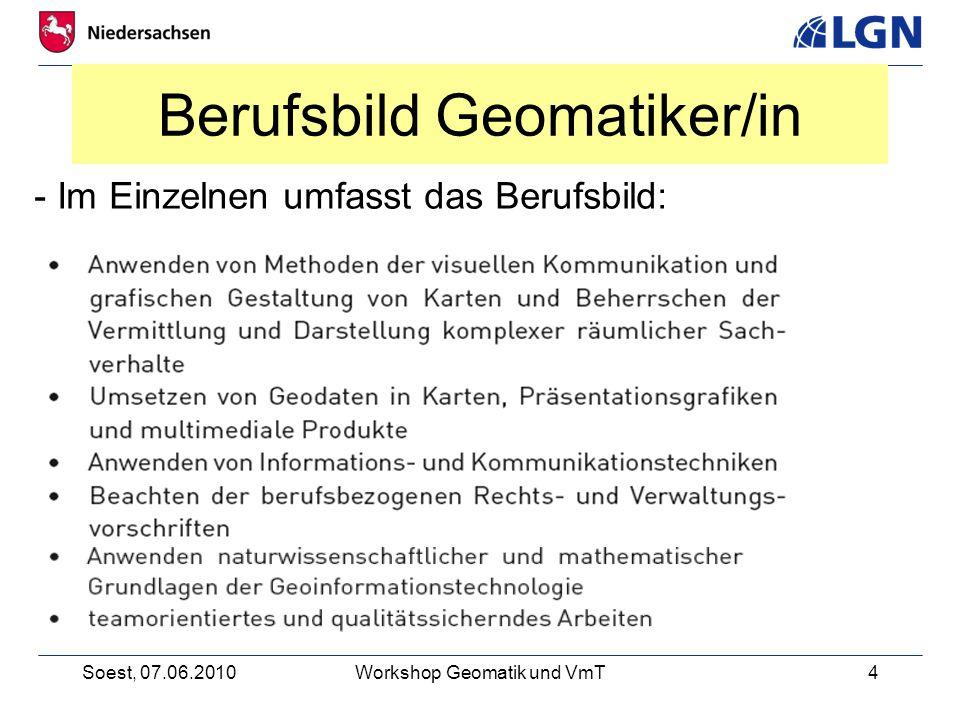 Soest, 07.06.2010Workshop Geomatik und VmT4 Berufsbild Geomatiker/in - Im Einzelnen umfasst das Berufsbild: