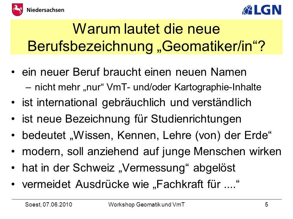Soest, 07.06.2010Workshop Geomatik und VmT5 Warum lautet die neue Berufsbezeichnung Geomatiker/in.