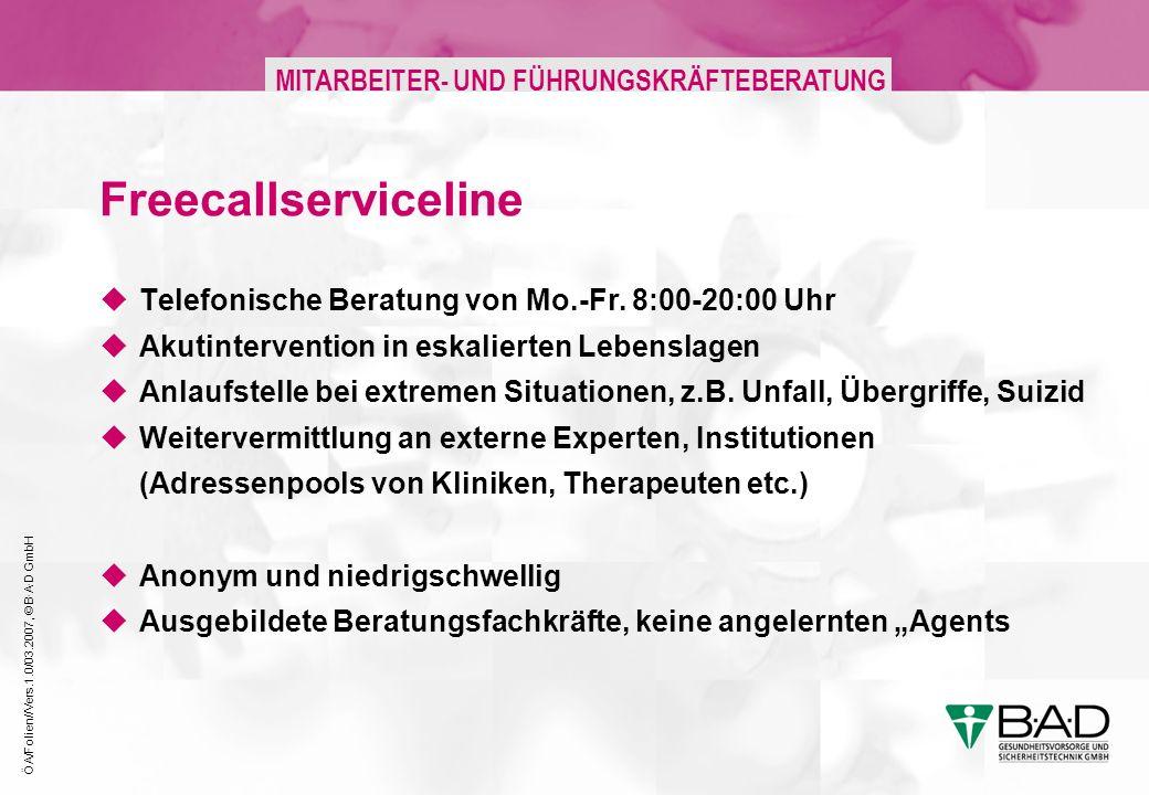 ÖA/Folien//Vers.1.0/03.2007, © B·A·D GmbH MITARBEITER- UND FÜHRUNGSKRÄFTEBERATUNG Freecallserviceline Telefonische Beratung von Mo.-Fr. 8:00-20:00 Uhr