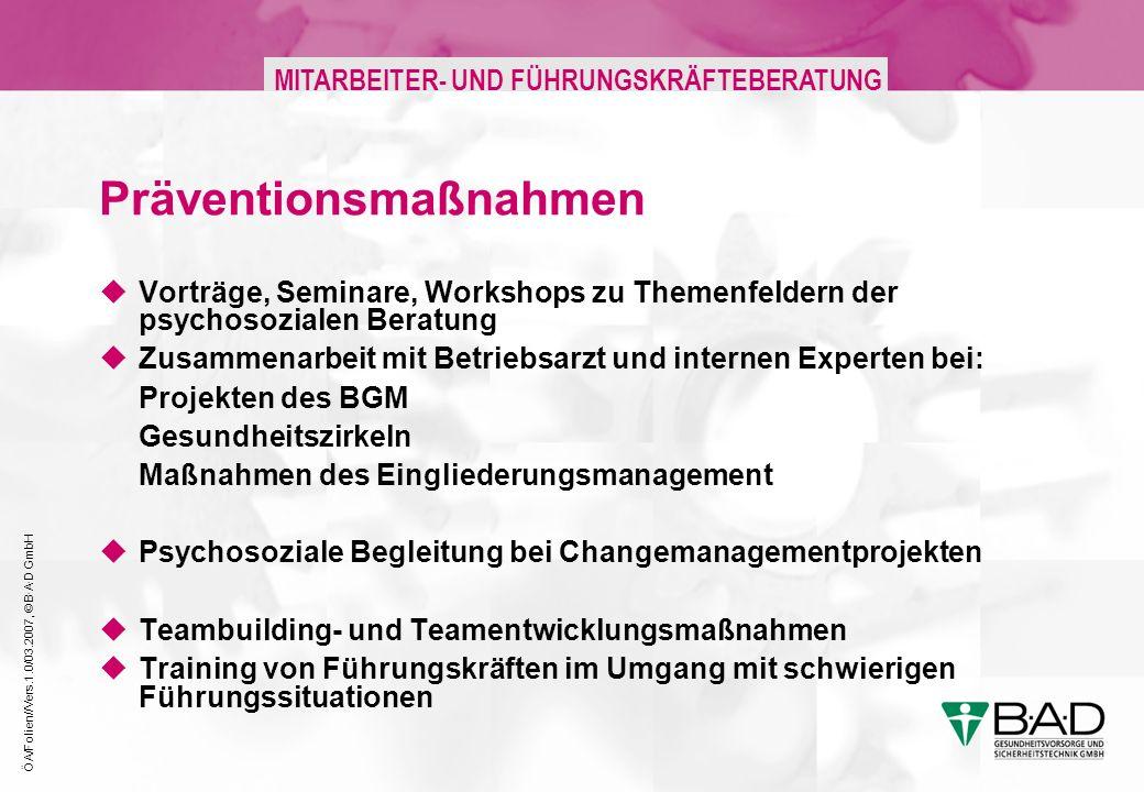 ÖA/Folien//Vers.1.0/03.2007, © B·A·D GmbH MITARBEITER- UND FÜHRUNGSKRÄFTEBERATUNG Präventionsmaßnahmen Vorträge, Seminare, Workshops zu Themenfeldern