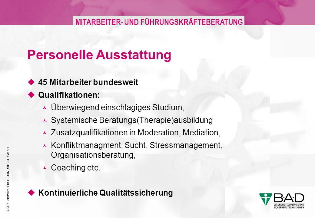 ÖA/Folien//Vers.1.0/03.2007, © B·A·D GmbH MITARBEITER- UND FÜHRUNGSKRÄFTEBERATUNG Personelle Ausstattung 45 Mitarbeiter bundesweit Qualifikationen: Üb