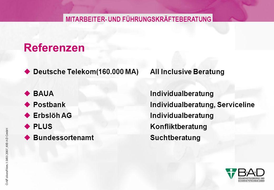 ÖA/Folien//Vers.1.0/03.2007, © B·A·D GmbH MITARBEITER- UND FÜHRUNGSKRÄFTEBERATUNG Referenzen Deutsche Telekom(160.000 MA)All Inclusive Beratung BAUAIndividualberatung PostbankIndividualberatung, Serviceline Erbslöh AGIndividualberatung PLUS Konfliktberatung Bundessortenamt Suchtberatung
