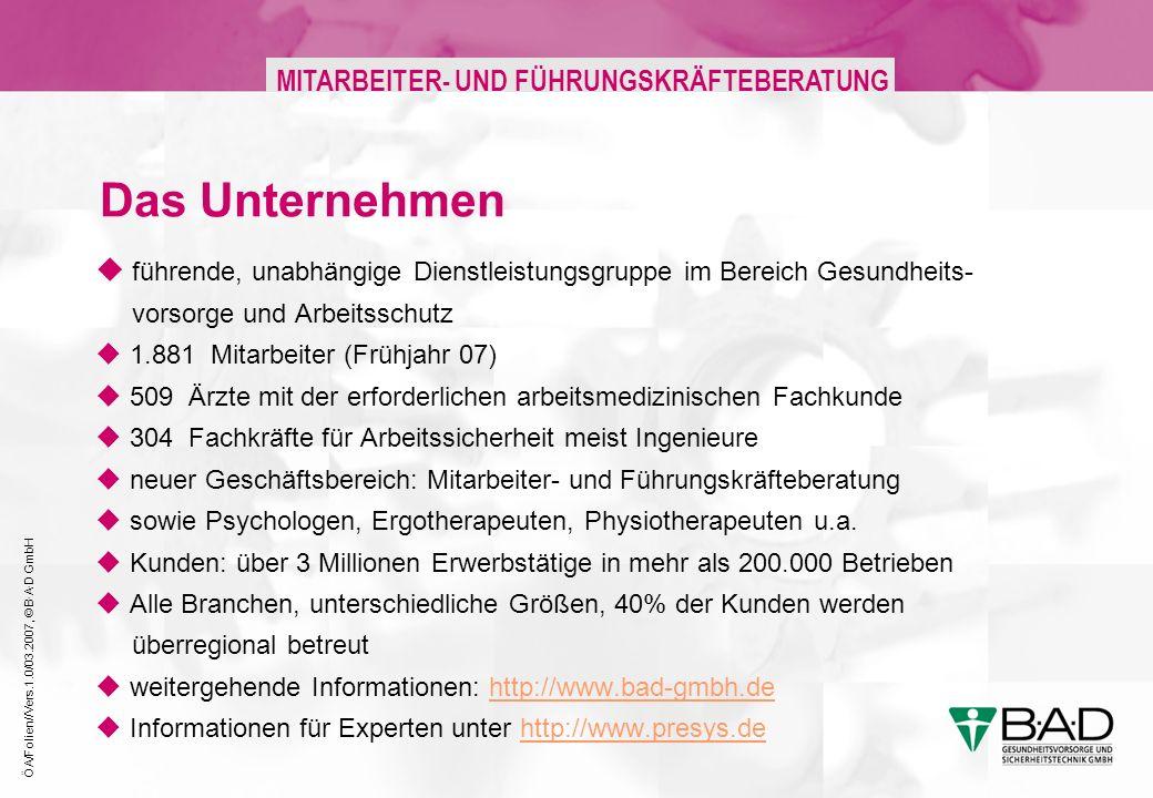 ÖA/Folien//Vers.1.0/03.2007, © B·A·D GmbH MITARBEITER- UND FÜHRUNGSKRÄFTEBERATUNG führende, unabhängige Dienstleistungsgruppe im Bereich Gesundheits-