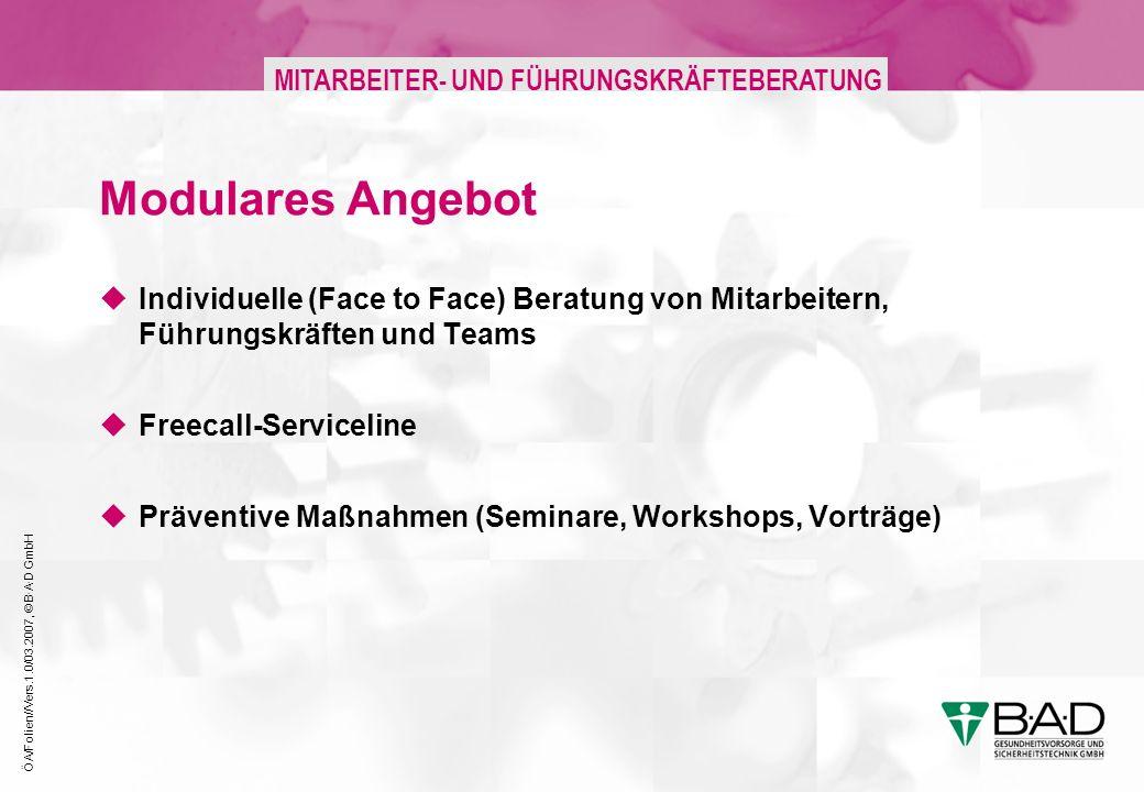 ÖA/Folien//Vers.1.0/03.2007, © B·A·D GmbH MITARBEITER- UND FÜHRUNGSKRÄFTEBERATUNG Modulares Angebot Individuelle (Face to Face) Beratung von Mitarbeitern, Führungskräften und Teams Freecall-Serviceline Präventive Maßnahmen (Seminare, Workshops, Vorträge)
