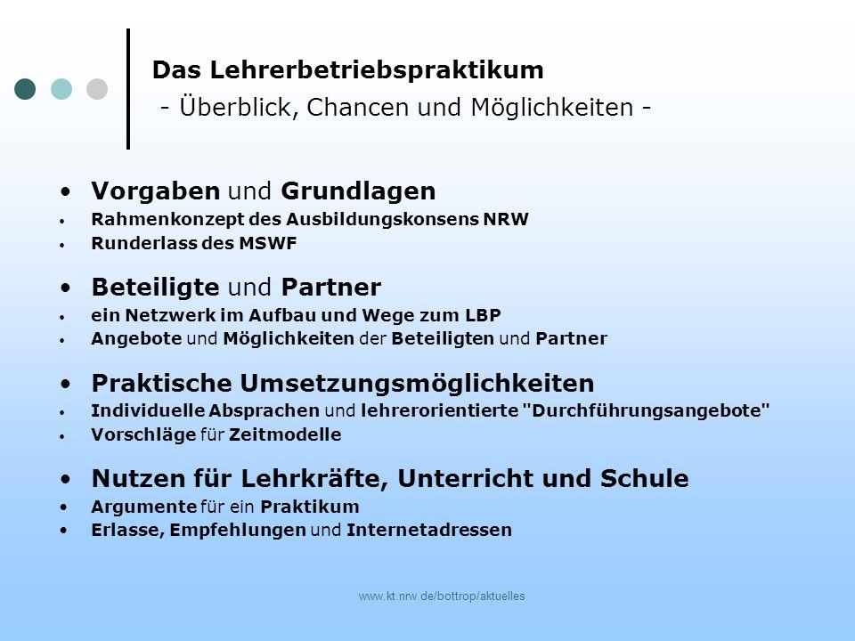 www.kt.nrw.de/bottrop/aktuelles Das Lehrerbetriebspraktikum - Überblick, Chancen und Möglichkeiten - Vorgaben und Grundlagen Rahmenkonzept des Ausbild