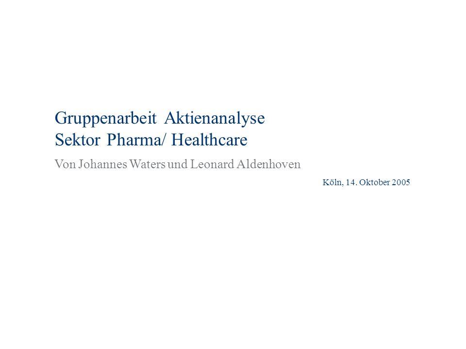 Gruppenarbeit Aktienanalyse Sektor Pharma/ Healthcare Köln, 14. Oktober 2005 Von Johannes Waters und Leonard Aldenhoven