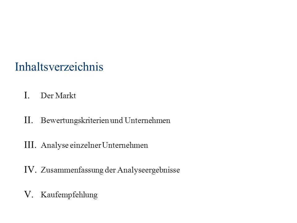 Inhaltsverzeichnis I. Der Markt II. Bewertungskriterien und Unternehmen III. Analyse einzelner Unternehmen IV. Zusammenfassung der Analyseergebnisse V
