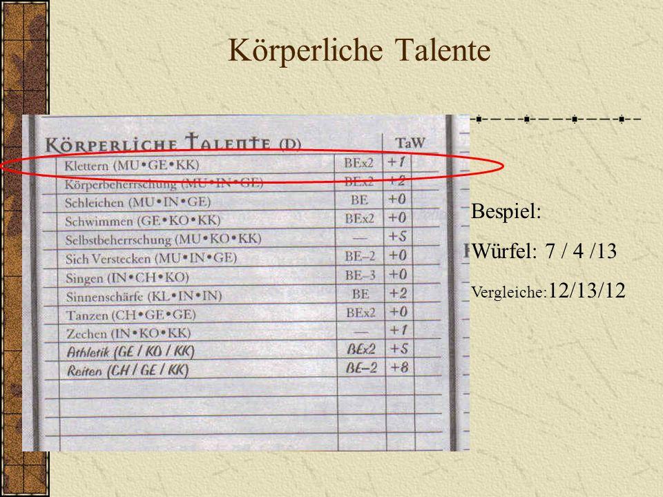 Körperliche Talente Bespiel: Würfel: 7 / 4 /13 Vergleiche: 12/13/12
