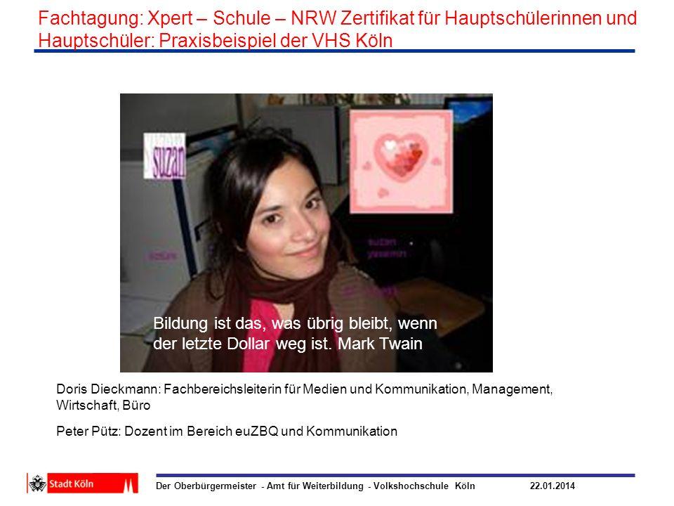 Der Oberbürgermeister - Amt für Weiterbildung - Volkshochschule Köln 22.01.2014 Fachtagung: Xpert – Schule – NRW Zertifikat für Hauptschülerinnen und