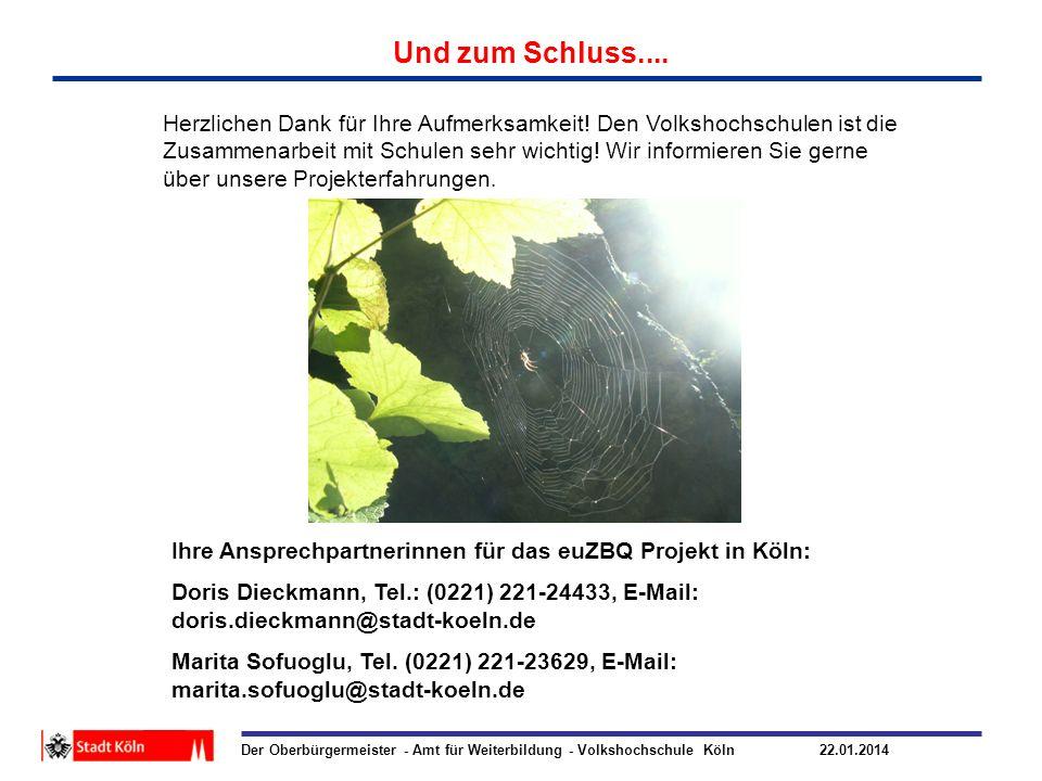 Der Oberbürgermeister - Amt für Weiterbildung - Volkshochschule Köln 22.01.2014 Herzlichen Dank für Ihre Aufmerksamkeit! Den Volkshochschulen ist die