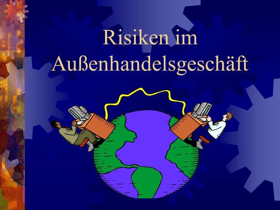 Gliederung Begriffsbestimmung Risiken im Außenhandel