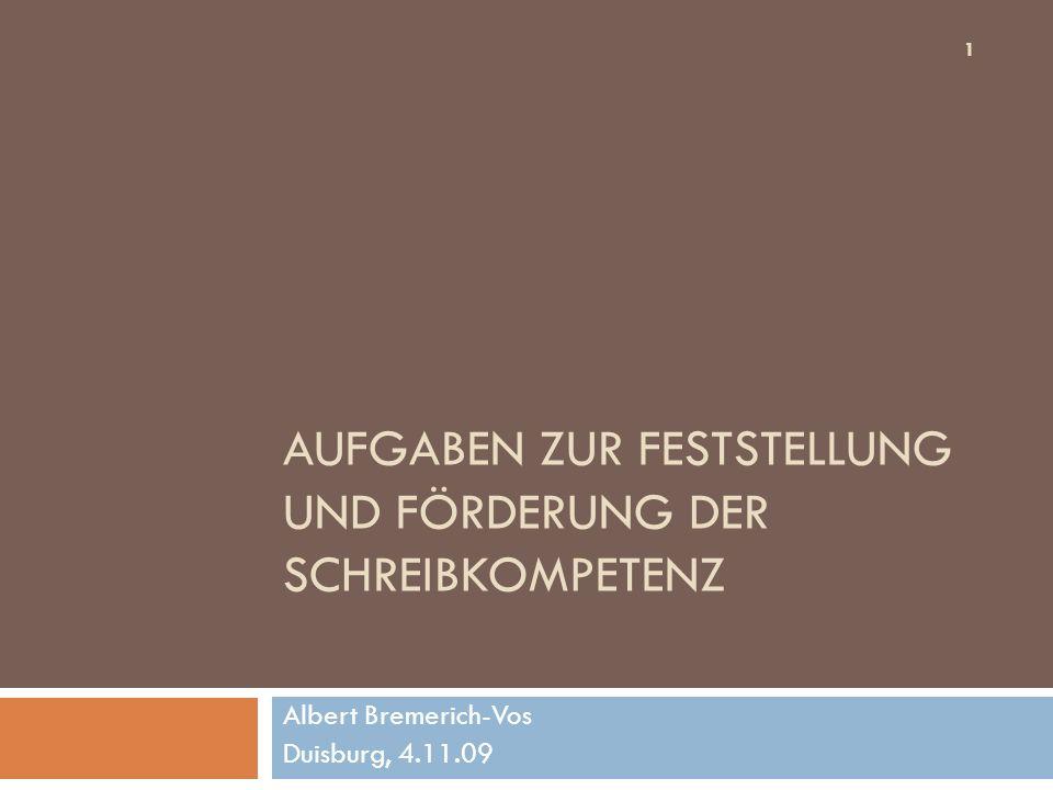 AUFGABEN ZUR FESTSTELLUNG UND FÖRDERUNG DER SCHREIBKOMPETENZ Albert Bremerich-Vos Duisburg, 4.11.09 1