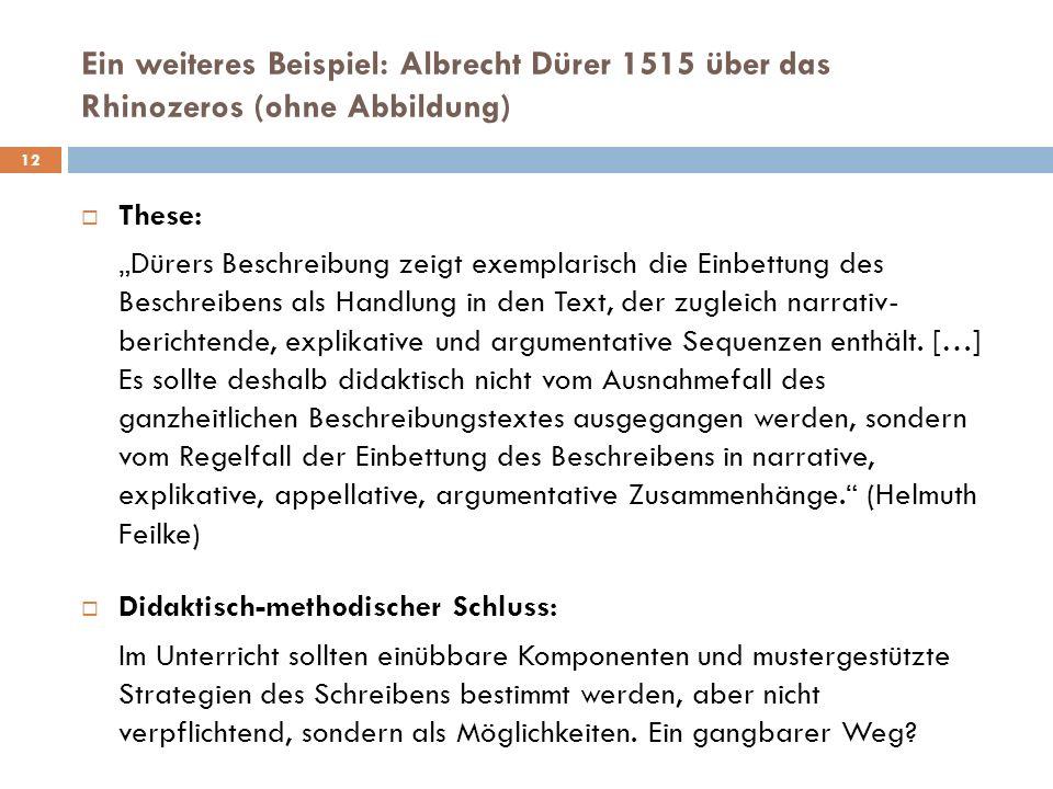These: Dürers Beschreibung zeigt exemplarisch die Einbettung des Beschreibens als Handlung in den Text, der zugleich narrativ- berichtende, explikative und argumentative Sequenzen enthält.