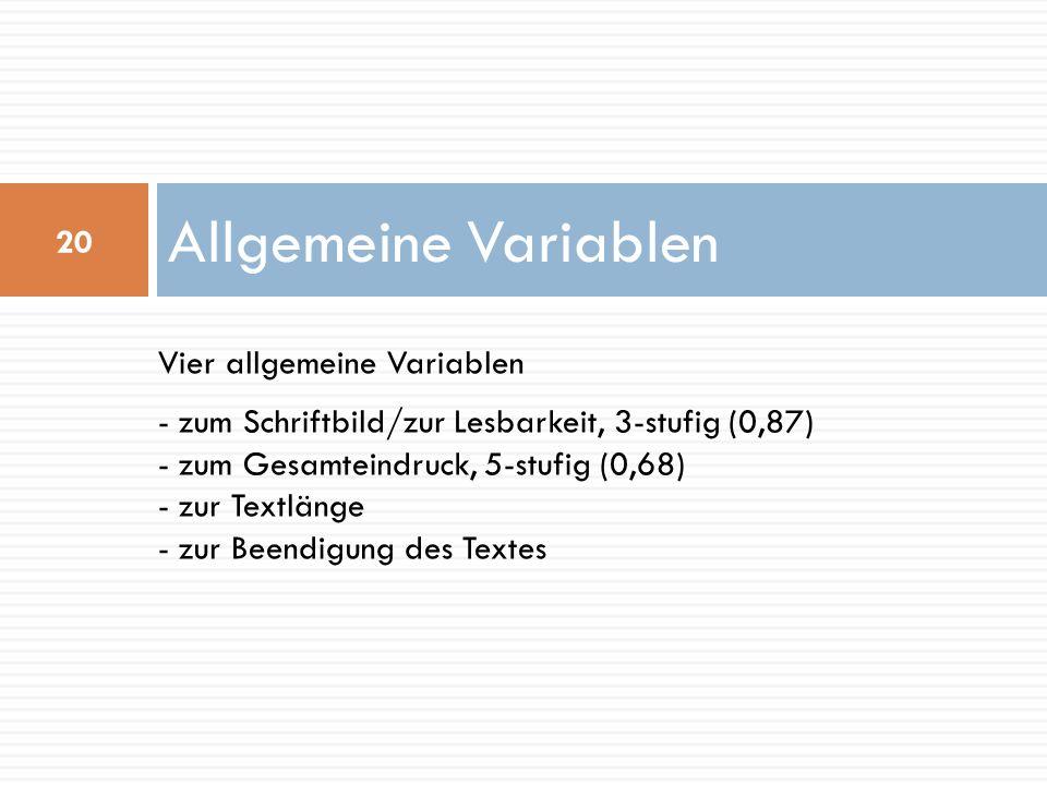 Vier allgemeine Variablen - zum Schriftbild/zur Lesbarkeit, 3-stufig (0,87) - zum Gesamteindruck, 5-stufig (0,68) - zur Textlänge - zur Beendigung des Textes Allgemeine Variablen 20
