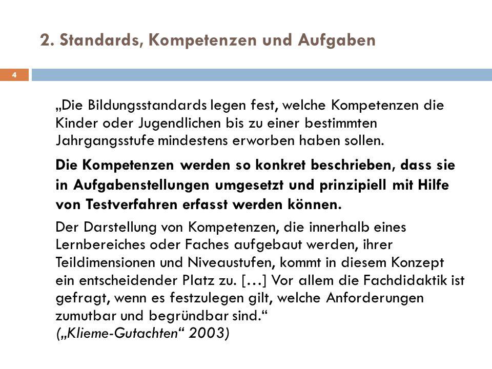2. Standards, Kompetenzen und Aufgaben 4 Die Bildungsstandards legen fest, welche Kompetenzen die Kinder oder Jugendlichen bis zu einer bestimmten Jah