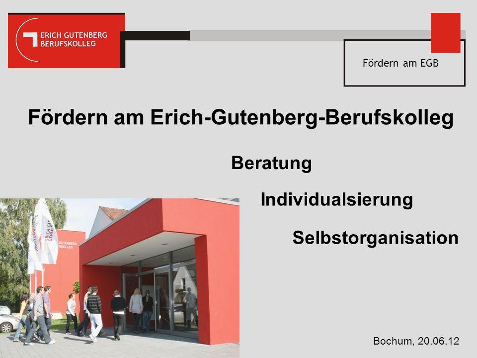 Fördern am EGB Beratung Individualsierung Selbstorganisation Fördern am Erich-Gutenberg-Berufskolleg Bochum, 20.06.12