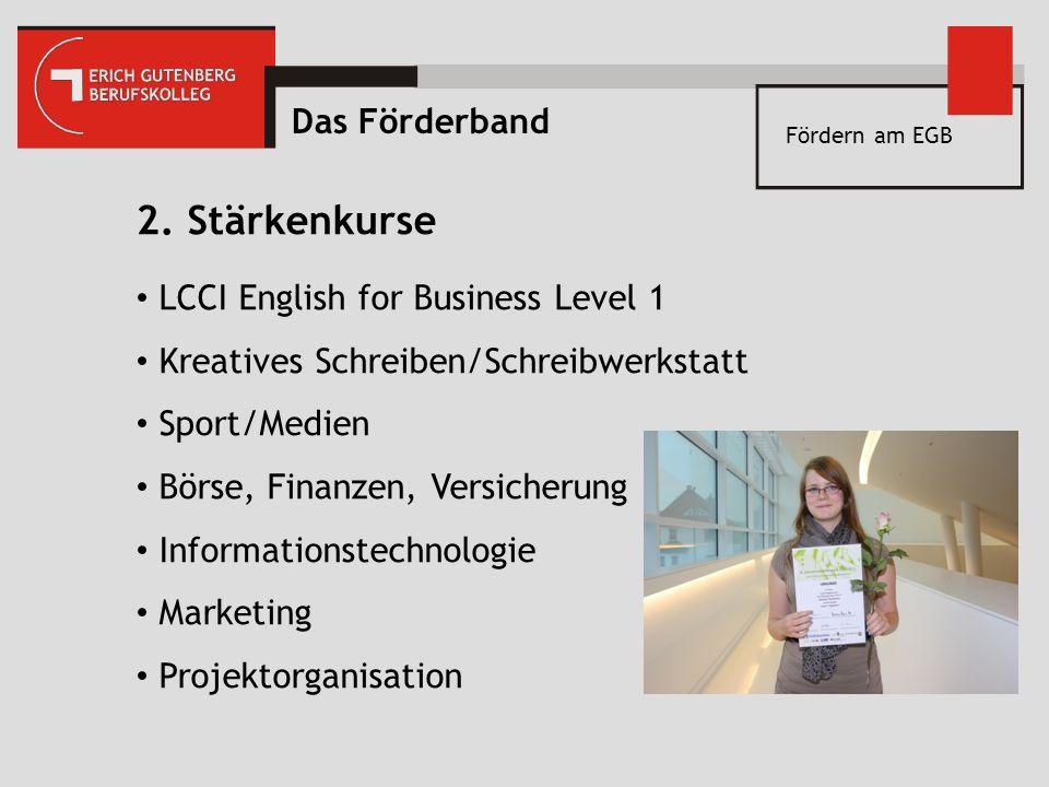 Fördern am EGB 2. Stärkenkurse LCCI English for Business Level 1 Kreatives Schreiben/Schreibwerkstatt Sport/Medien Börse, Finanzen, Versicherung Infor