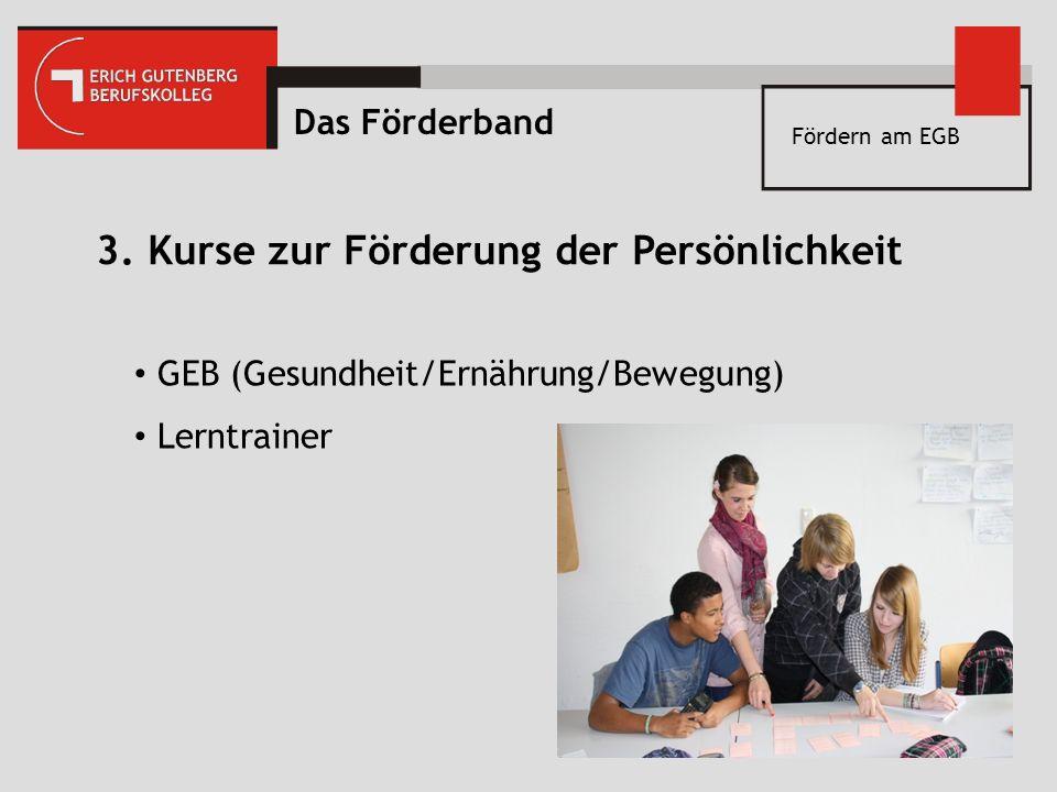 Fördern am EGB 3. Kurse zur Förderung der Persönlichkeit GEB (Gesundheit/Ernährung/Bewegung) Lerntrainer Das Förderband