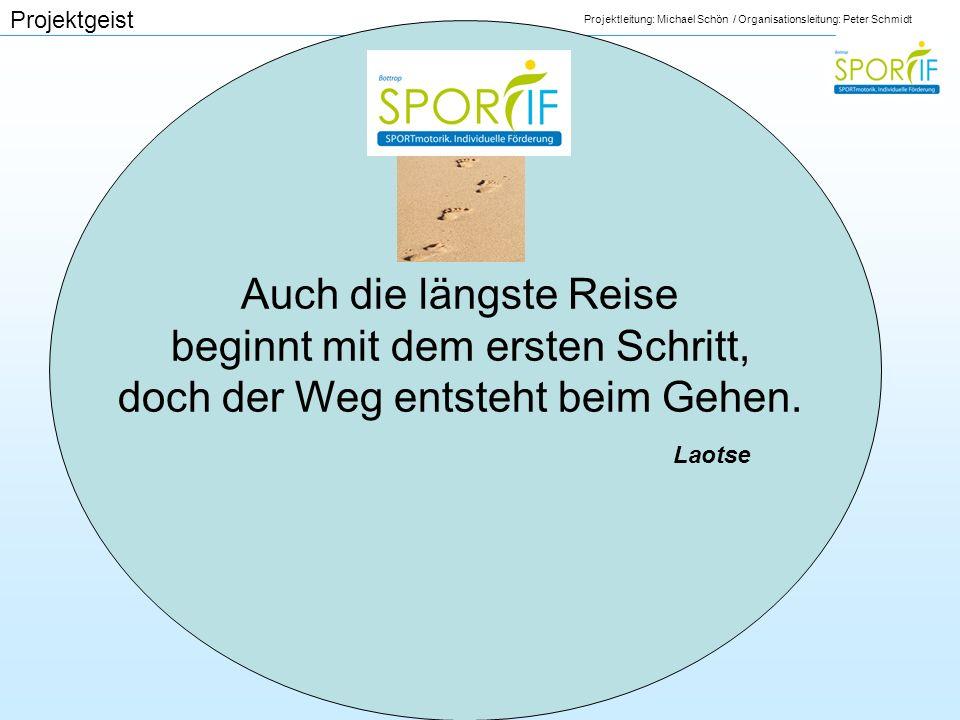 Projektleitung: Michael Schön / Organisationsleitung: Peter Schmidt Auch die längste Reise beginnt mit dem ersten Schritt, doch der Weg entsteht beim