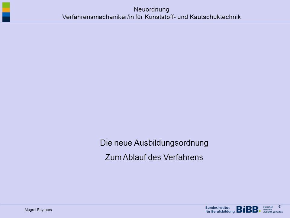 ® Magret Reymers Neuordnung Verfahrensmechaniker/in für Kunststoff- und Kautschuktechnik Die neue Ausbildungsordnung Zum Ablauf des Verfahrens