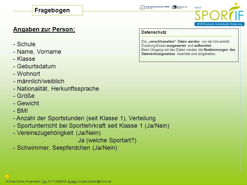 Michael Schön, Projektleiter Tel.: 0177-2895349 - E-Mail: michael.schoen@kt.nrw.de Angaben zur Person: - Schule - Name, Vorname - Klasse - Geburtsdatu