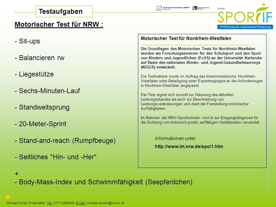 Michael Schön, Projektleiter Tel.: 0177-2895349 - E-Mail: michael.schoen@kt.nrw.de Motorischer Test für NRW : - Sit-ups - Balancieren rw - Liegestütze